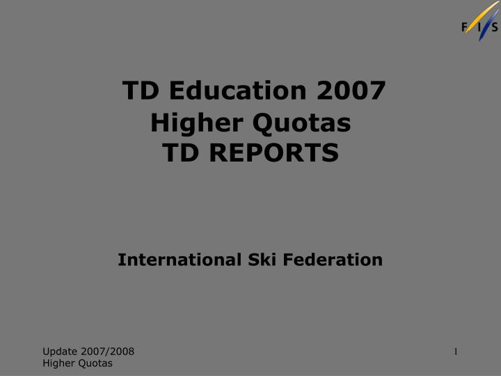 td education 2007 higher quotas td reports n.