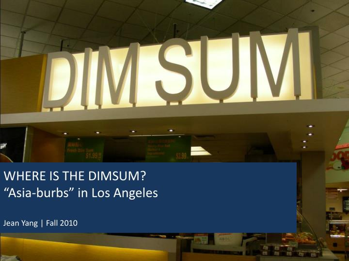 where is the dimsum asia burbs in los angeles jean yang fall 2010 n.
