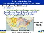 geon s data grid team has strong overlap with birn and optiputer