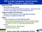 xcp is a new congestion control scheme which is good for gigabit flows