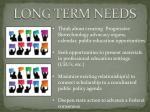 long term needs