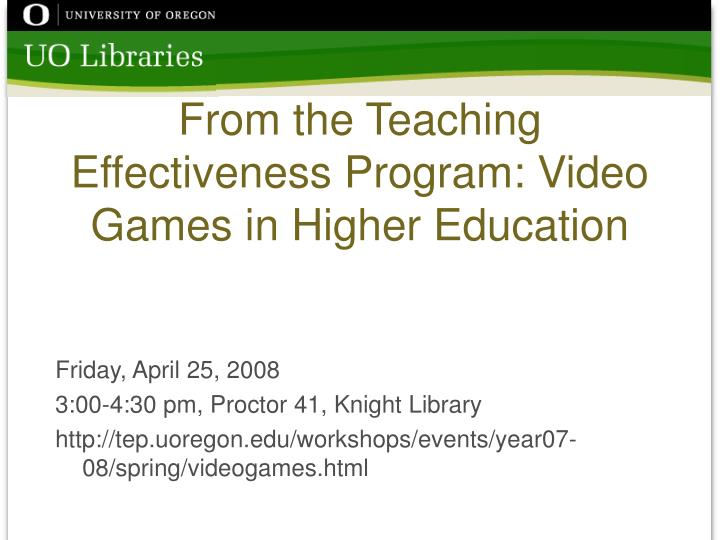 from the teaching effectiveness program video games in higher education n.