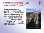 what might advanced ells understand in english