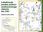 lokalizacja punktu poboru analizowanego rdzenia sw 3 91 makohonienko 2000