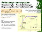 podstawy teoretyczne geostatystyka teoria zmiennych regionalnych miary autokorelacji i