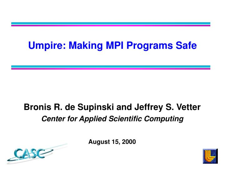 bronis r de supinski and jeffrey s vetter center for applied scientific computing august 15 2000 n.