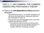 unit 5 3 jim cummins the common underlying proficiency theory1