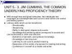 unit 5 3 jim cummins the common underlying proficiency theory2