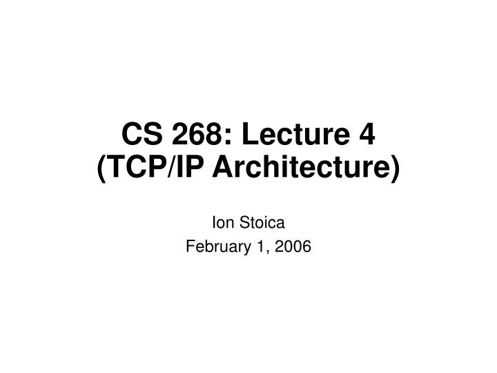 cs 268 lecture 4 tcp ip architecture n.