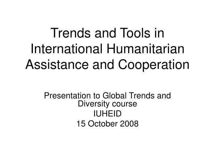 trends and tools in international humanitarian assistance and cooperation n.