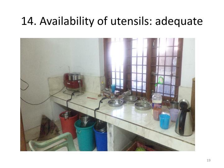 14. Availability of utensils: adequate