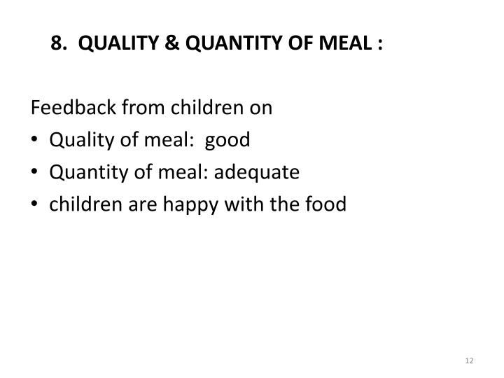 8.  QUALITY & QUANTITY OF MEAL :