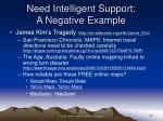 need intelligent support a negative example