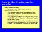 supporting client server processing two approaches