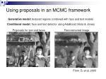 using proposals in an mcmc framework1