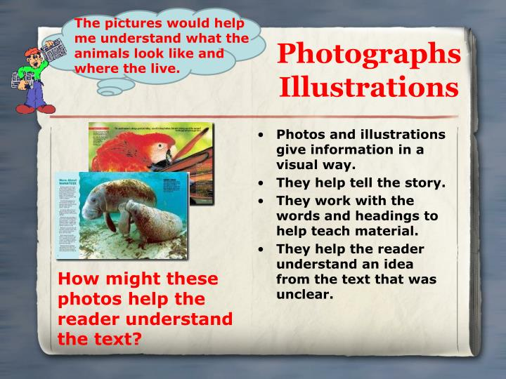 Photos and illustrations give information in a visual way.