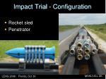 impact trial configuration