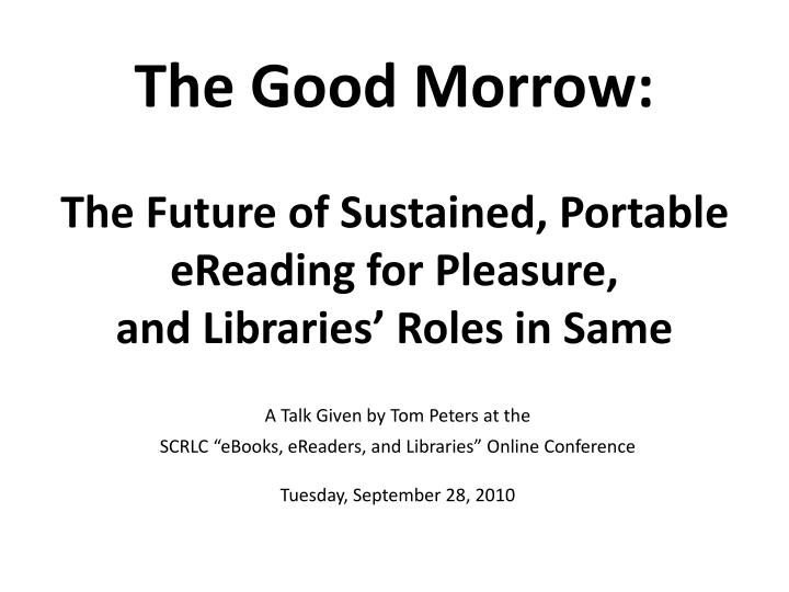 the good morrow the future of sustained portable ereading for pleasure and libraries roles in same n.