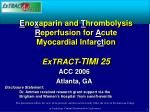 e no x aparin and t hrombolysis r eperfusion for a cute myocardial infar ct ion extract timi 25