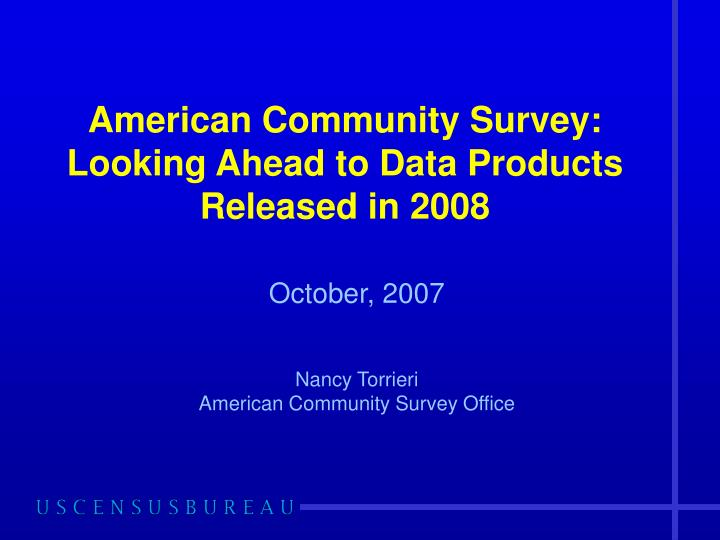 american community survey looking ahead to data products released in 2008 n.