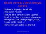 disturbi correlati a deficit biologici specifici