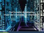 den fortsatte digitalisering hvad kan vi forvente os i fremtiden