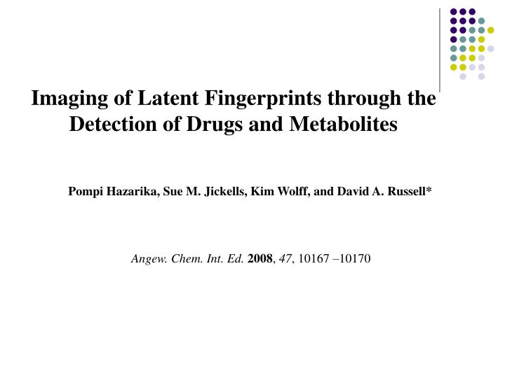imaging of latent fingerprints through the detection of drugs and metabolites n.