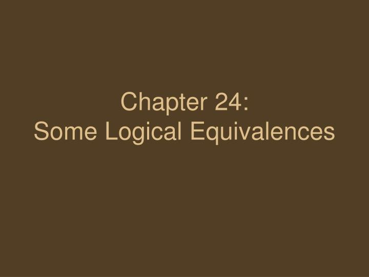 Chapter 24 some logical equivalences