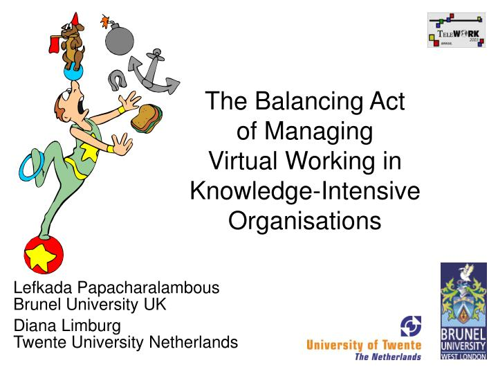 the balancing act of managing virtual working in knowledge intensive organisations n.