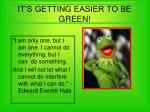 it s getting easier to be green