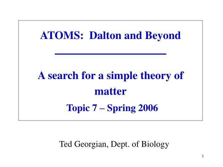 atoms dalton and beyond a search for a simple theory of matter topic 7 spring 2006 n.
