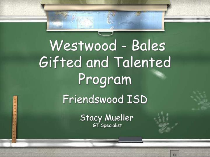 westwood bales gifted and talented program friendswood isd n.
