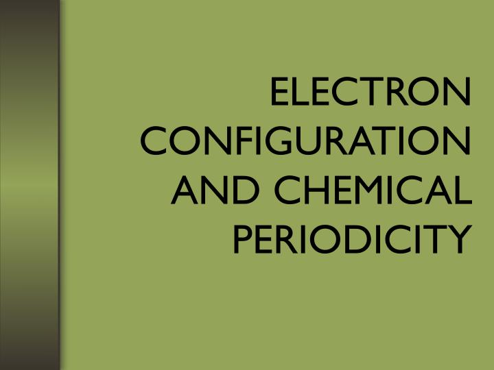 electron configuration and chemical periodicity n.