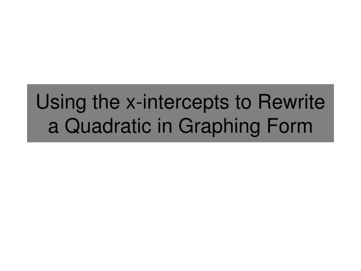 using the x intercepts to rewrite a quadratic in graphing form n.