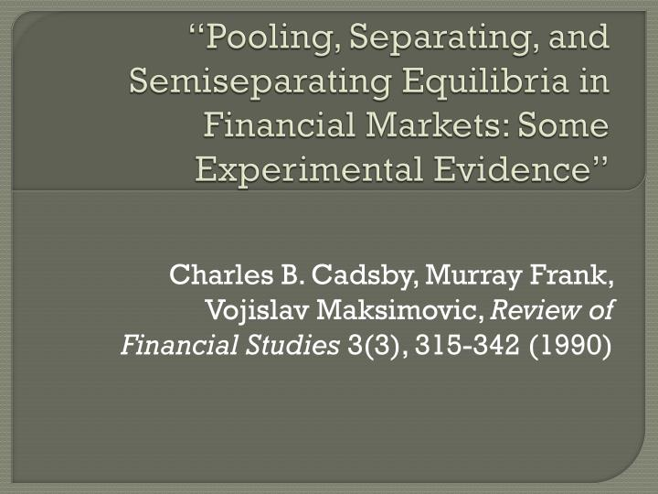 pooling separating and semiseparating equilibria in financial markets some experimental evidence n.