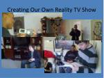 creating our own reality tv show
