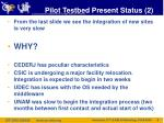 pilot testbed present status 2