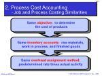 2 process cost accounting job and process costing similarities