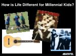 how is life different for millennial kids