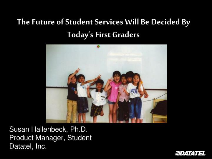 the future of student services will be decided by today s first graders n.