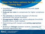 other tax policy options for discussion in the coming days