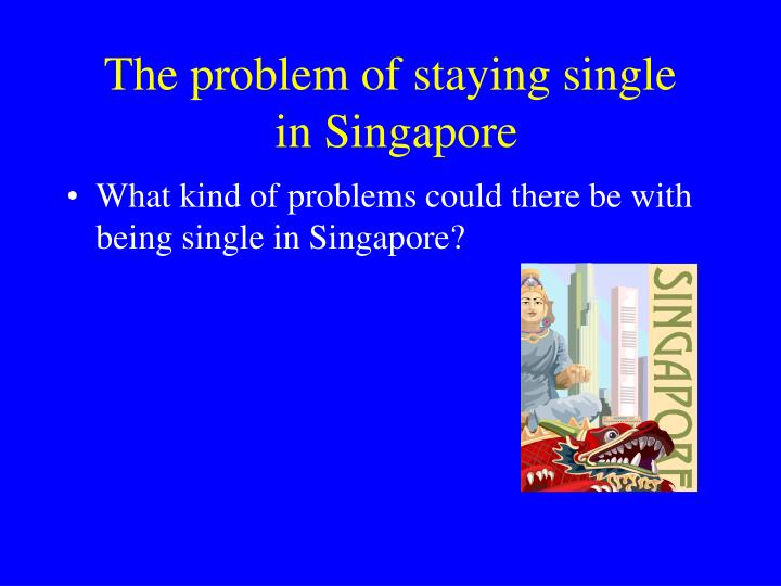 the problem of staying single in singapore n.