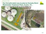 our first pilot plant was located at hornsby bend wastewater treatment plant austin tx