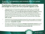 products fast operation and minimal effect on system performance10