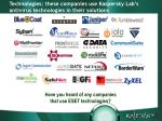 technologies these companies use kaspersky lab s antivirus technologies in their solutions