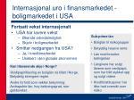 internasjonal uro i finansmarkedet boligmarkedet i usa
