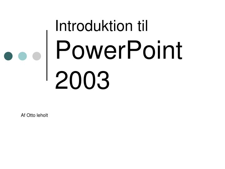 introduktion til powerpoint 2003 n.