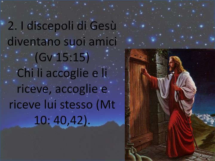 2. I discepoli di Gesù diventano suoi amici (Gv 15:15)