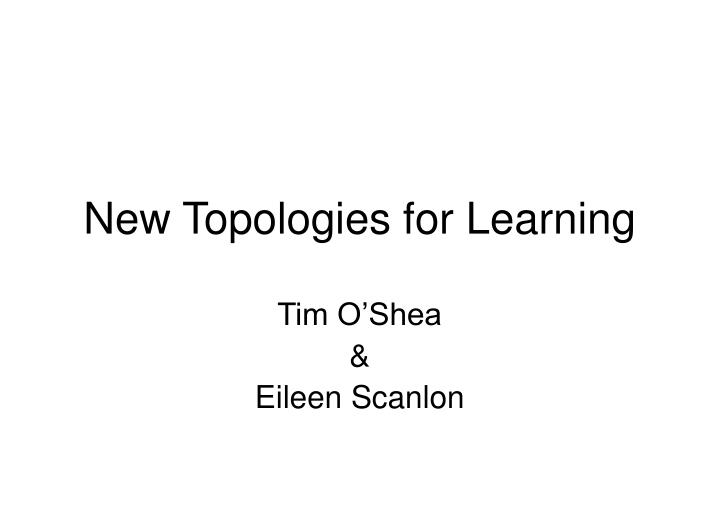 new topologies for learning n.