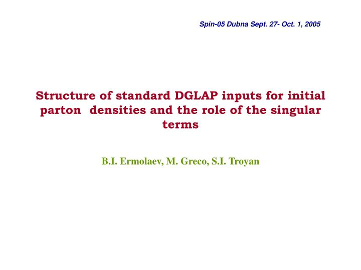 s tructure of standard dglap inputs for initial parton densities and the role of the singular terms n.